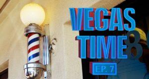 Vegas Time: Ep. 7