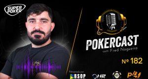 Fred Nogueira é o convidado do 182º episódio do Pokercast