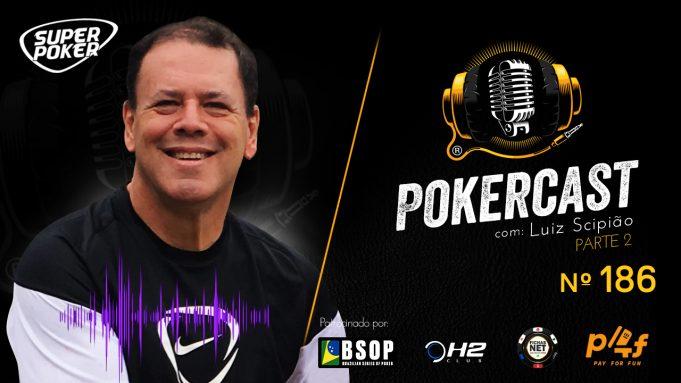 Segunda parte da entrevista com Luiz Scipião no Pokercast 186