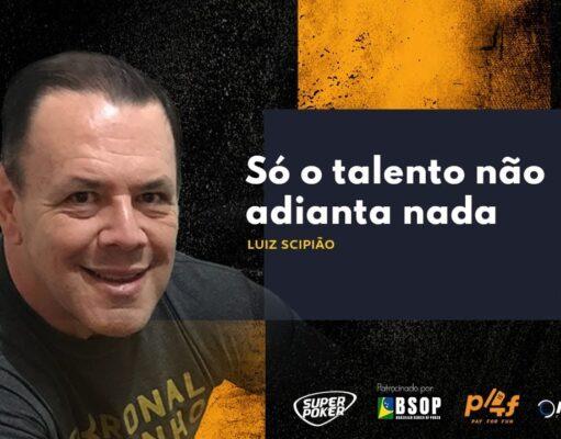 Luiz Scipião falou sobre a relação talento e trabalho no Pokercast